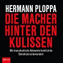 Die Macher hinter den Kulissen: Wie transatlantische Netzwerke heimlich die Demokratie unterwandern Audiobook by Hermann Ploppa Narrated by Matthias Lühn