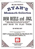 Mel Bay Presents - Ryans Mammoth Collection, 1050 Reels and Jigs (Hornpipes, Clogs, Walk-arounds, Essences, Strathspeys, Highland Flings and Contra Dances, with Figures)