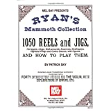 Mel Bay Presents - Ryan's Mammoth Collection, 1050 Reels and Jigs (Hornpipes, Clogs, Walk-arounds, Essences, Strathspeys, Highland Flings and Contra Dances, with Figures) ~ Patrick Sky