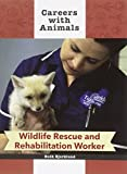Wildlife Rescue and Rehabilitation Worker (Careers With Animals)