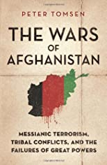 The wars of Afghanistan : Messianic terrorism, tribal conflicts, and the failures of great powers