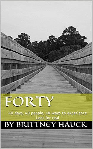 Forty: 40 Days, 40 People, 40 Ways To Experience Lent For Real