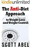 The Anti-Diet Approach to Weight Loss and Weight Control (English Edition)