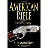 American Rifle: A Biography ~ Alexander Rose