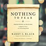 Nothing to Fear: Principles and Prayers to Help You Thrive in a Threatening World | Barry C. Black