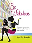 Be Fabulous: The Reading Teacher's Gu...