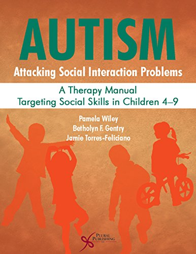 Autism: Attacking Social Interaction Problems: A Therapy Manual Targeting Social Skills in Children 4-9
