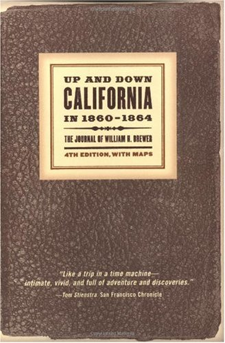 Up and Down California in 1860-1864: The Journal of William H. Brewer, Fourth Edition, with Maps