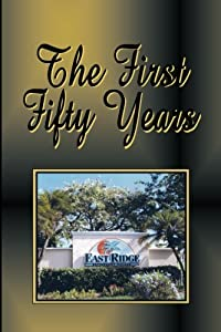 The First Fifty Years - East Ridge Retirement Village by CreateSpace Independent Publishing Platform