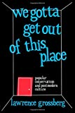 We Gotta Get Out of This Place: Popular Conservatism and Postmodern Culture (0415903300) by Grossberg, Lawrence