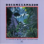 Dreams of the Amazon: A Travels With Jack Adventure | Meatball Fulton