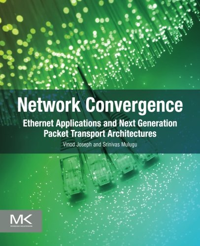 Network Convergence: Ethernet Applications and Next Generation Packet Transport Architectures PDF