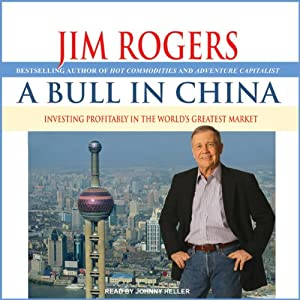 A Bull in China: Investing Profitably in the World's Greatest Market | [Jim Rogers]