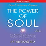 The Power of Soul: The Way to Heal, Rejuvenate, Transform and Enlighten All Life | Zhi Gang Sha
