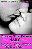 Micah, The Fierce Nails Emma, The Brave: Micah and Emma Series Pt. 2 (Micah & Emma Series)