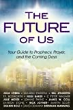 The Future of Us: Your Guide to Prophecy, Prayer and the Coming Days