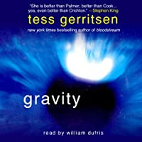 Gravity (       UNABRIDGED) by Tess Gerritsen Narrated by William Dufris