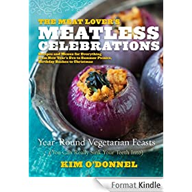 The Meat Lover's Meatless Celebrations: Year-Round Vegetarian Feasts (You Can Really Sink Your Teeth Into)