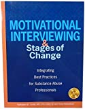 Motivational Interviewing and Stages of Change: Integrating Best Practices for Substance Abuse Professionals