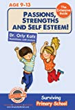 Passions, Strengths & Self Esteem! The Extensive Guide- Surviving Primary School ((A self esteem book for kids ages 9-12))
