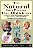 img - for The Natural Home Pharmacy For Children: How to Use Practical Tips, Homeopathic Remedies, Flower Essences, and Essential Oils for Everything from Fever to Tummy Aches. book / textbook / text book
