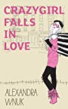 Crazygirl Falls In Love by Alexandra Wnuk