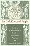 For God, King, and People: Forging Commonwealth Bonds in Renaissance Virginia (Published for the Omohundro Institute of Early American History and Culture, Williamsburg, Virginia)