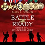 Battle Ready: Memoir of a SEAL Warrior Medic | Mark L. Donald,Scott Mactavish