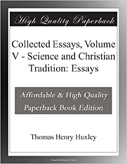 christian collected essay huxley science thomas tradition Science and christian tradition collected essays of thomas huxley are you sure you want to remove thomas henry huxley from your list.