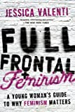 img - for Full Frontal Feminism: A Young Woman s Guide to Why Feminism Matters book / textbook / text book