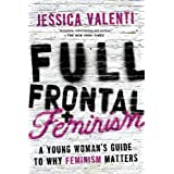 Full Frontal Feminism: A Young Woman's Guide to Why Feminism Mattersby Jessica Valenti