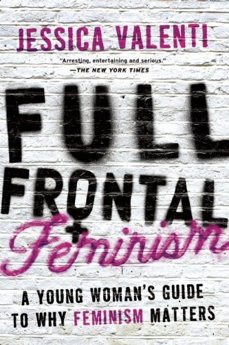 Full Frontal Feminism: A Young Woman's Guide to Why...