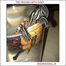The Trouble with Dino (       UNABRIDGED) by Wilkins King Narrated by Danielle Ezra