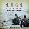 1861: The Civil War Awakening (       UNABRIDGED) by Adam Goodheart Narrated by Jonathan Davis
