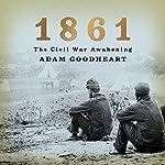 1861: The Civil War Awakening   Adam Goodheart