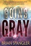 Going Gray: An Apocalyptic Thriller (Gray Series Book 1)