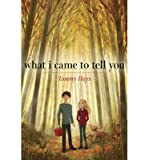 img - for [ What I Came to Tell You Hays, Tommy ( Author ) ] { Hardcover } 2013 book / textbook / text book