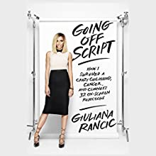 Going off Script: How I Survived a Crazy Childhood, Cancer, and Clooney's 32 On-Screen Rejections (       UNABRIDGED) by Giuliana Rancic Narrated by Giuliana Rancic