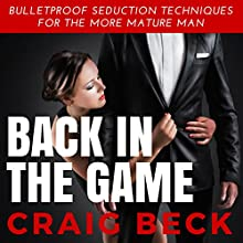 Back in the Game: Bulletproof Seduction Techniques for the More Mature Man Audiobook by Craig Beck Narrated by Craig Beck
