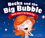 Becka Goes to the North Pole (Becka and the Big Bubble)