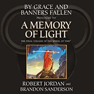 By Grace and Banners Fallen: Prologue to A Memory of Light | [Robert Jordan, Brandon Sanderson]