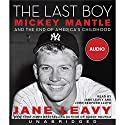The Last Boy: Mickey Mantle and the End of America's Childhood Audiobook by Jane Leavy Narrated by Jane Leavy, John Bedford Lloyd