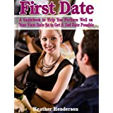 51US75wkFxL. SL160 OU01 SS160  First Date: A Guidebook to Help You Perform Well on Your First Date So to Get A 2nd Date Possible (Kindle Edition)