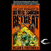 Never Sound Retreat: The Lost Regiment, Book 6 | William R. Forstchen
