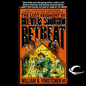 Never Sound Retreat: The Lost Regiment, Book 6 | [William R. Forstchen]