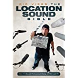 The Location Sound Bible: How to Record Professional Dialog for Film and TV by Viers, Ric published by Michael...