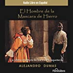El Hombre de la Mascara de Hierro [The Man in the Iron Mask] (Dramatized) | Alexandre Dumas