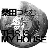 桑田つとむ a.k.a. DJ QUIETSTORM / This Is My house