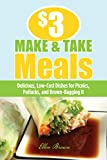 $3 Make-and-Take Meals: Delicious, Low-Cost Dishes for Picnics, Potlucks, and Brown-Bagging It