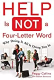 Help Is Not a Four Letter Word: When Doing It All is Doing You In